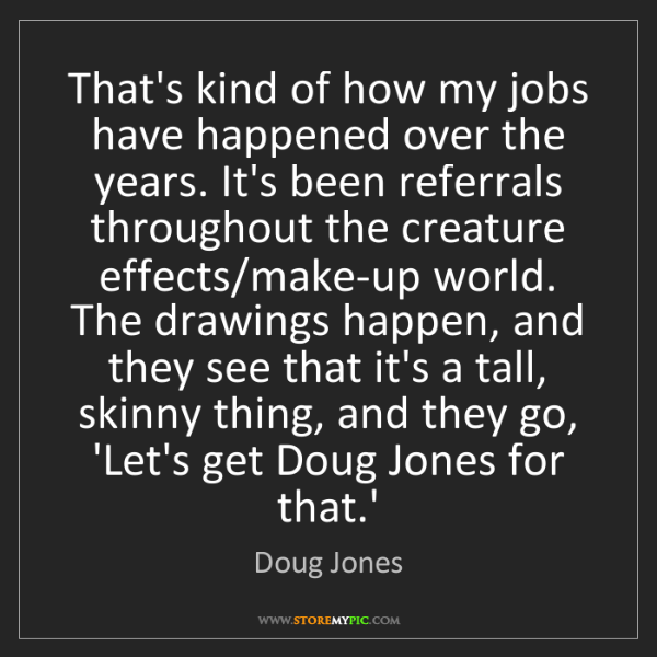 Doug Jones: That's kind of how my jobs have happened over the years....
