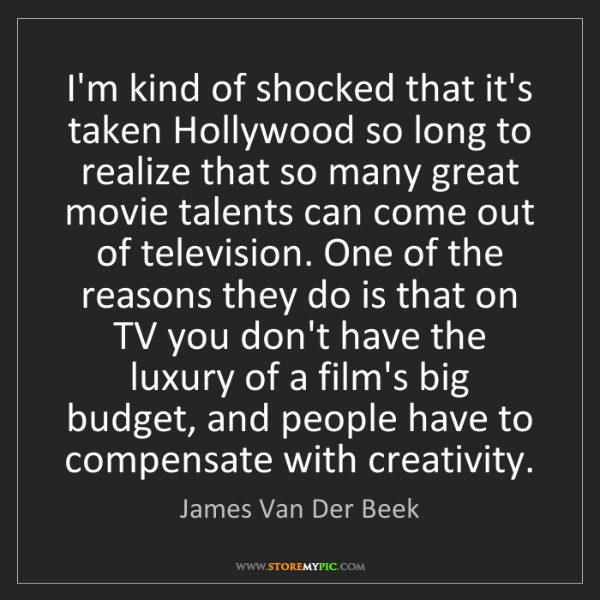 James Van Der Beek: I'm kind of shocked that it's taken Hollywood so long...