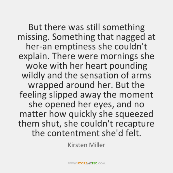 But there was still something missing. Something that nagged at her-an emptiness ...