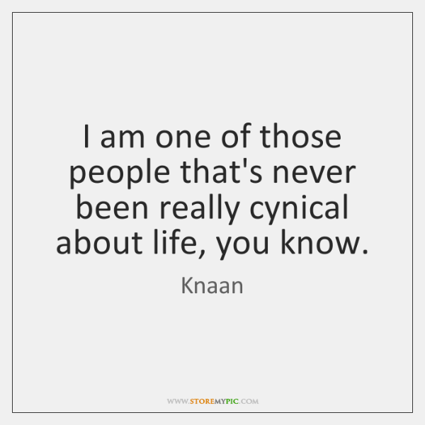 I am one of those people that's never been really cynical about ...