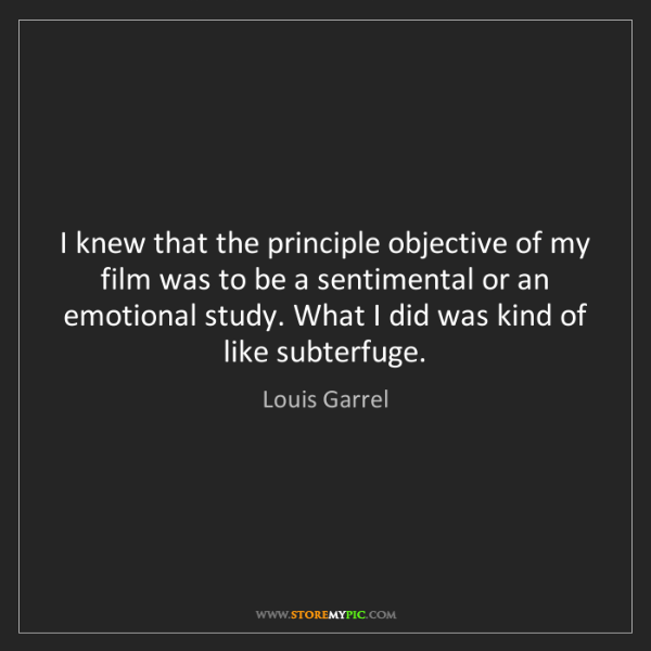 Louis Garrel: I knew that the principle objective of my film was to...