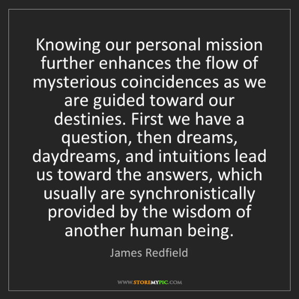 James Redfield: Knowing our personal mission further enhances the flow...