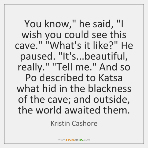 "You know,"" he said, ""I wish you could see this cave."" ""What's ..."