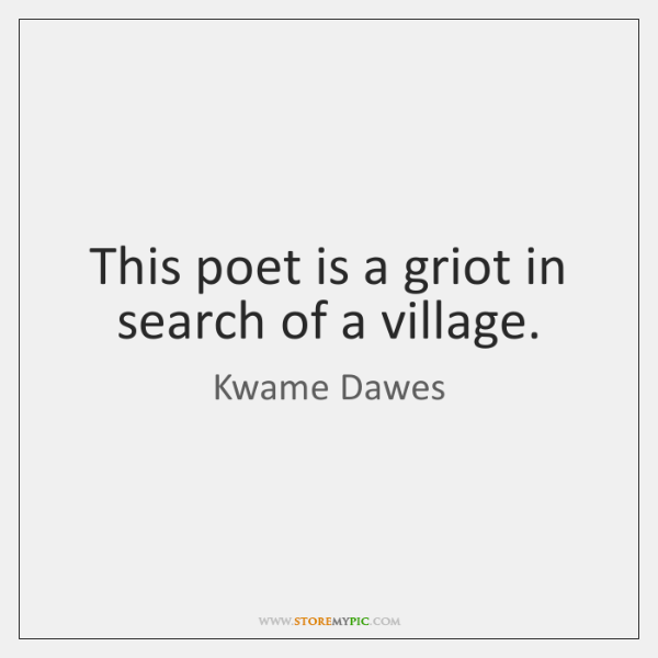 This poet is a griot in search of a village.