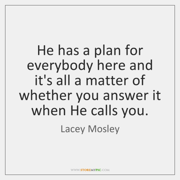 He has a plan for everybody here and it's all a matter ...