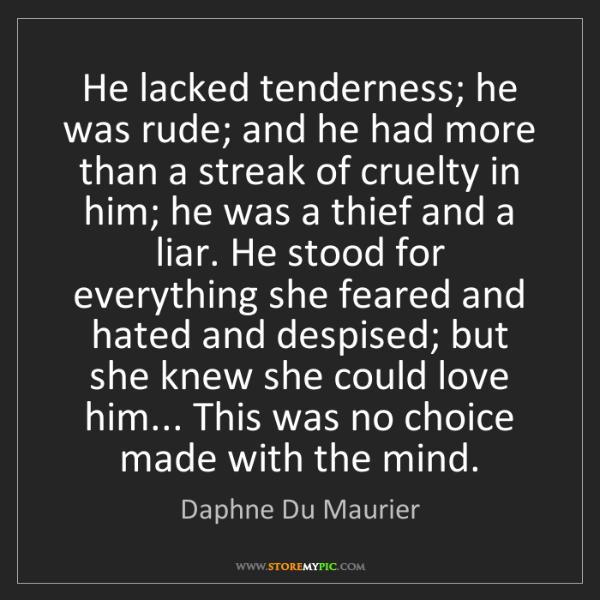 Daphne Du Maurier: He lacked tenderness; he was rude; and he had more than...