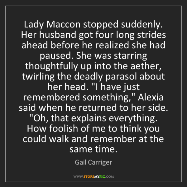 Gail Carriger: Lady Maccon stopped suddenly. Her husband got four long...