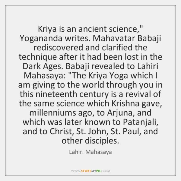 "Kriya is an ancient science,"" Yogananda writes. Mahavatar Babaji rediscovered and clarified ..."