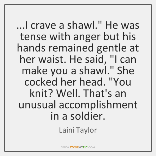 "...I crave a shawl."" He was tense with anger but his hands ..."