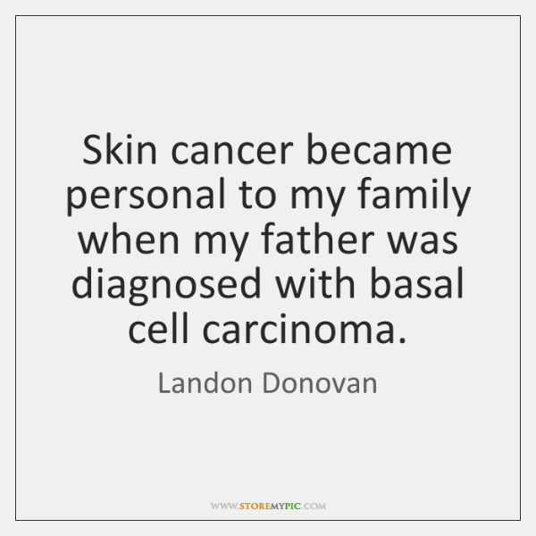 Skin cancer became personal to my family when my father was diagnosed ...