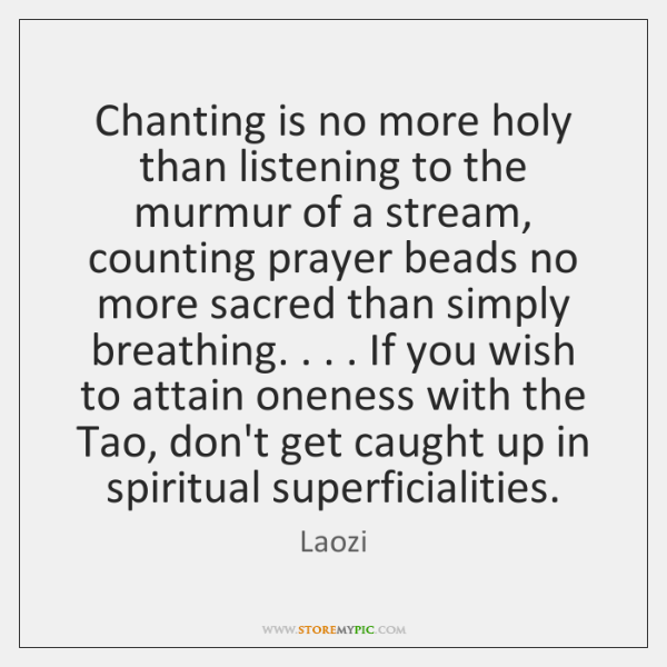 Chanting is no more holy than listening to the murmur of a ...