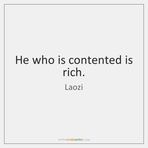He who is contented is rich.