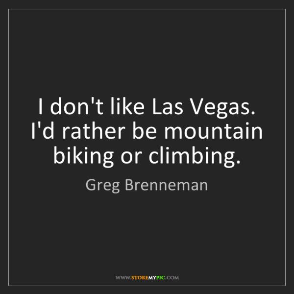 Greg Brenneman: I don't like Las Vegas. I'd rather be mountain biking...