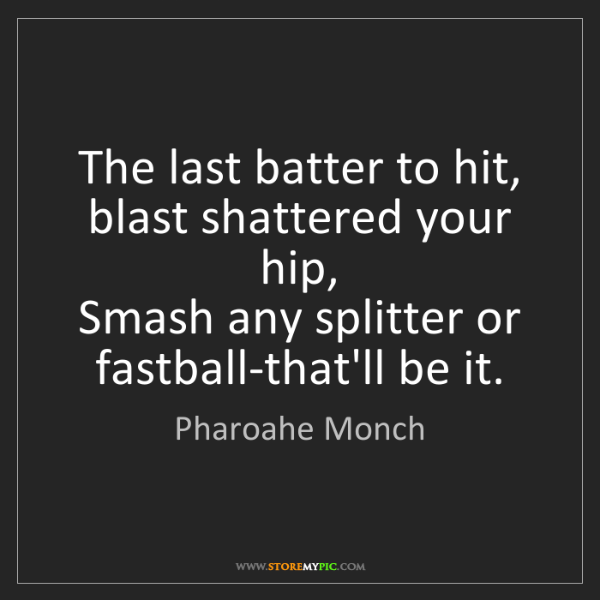 Pharoahe Monch: The last batter to hit, blast shattered your hip,  Smash...
