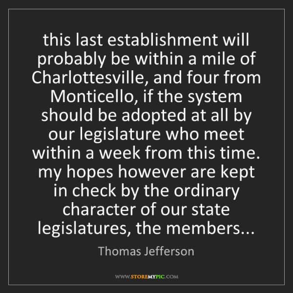 Thomas Jefferson: this last establishment will probably be within a mile...