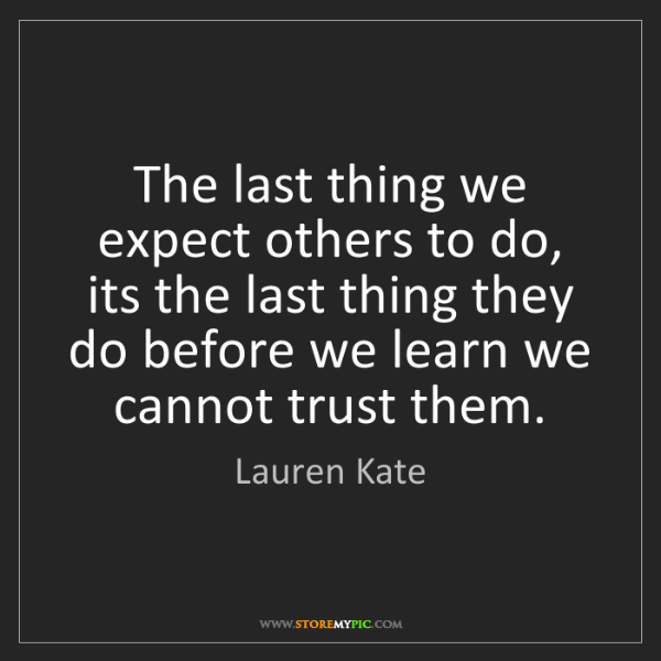Lauren Kate: The last thing we expect others to do, its the last thing...