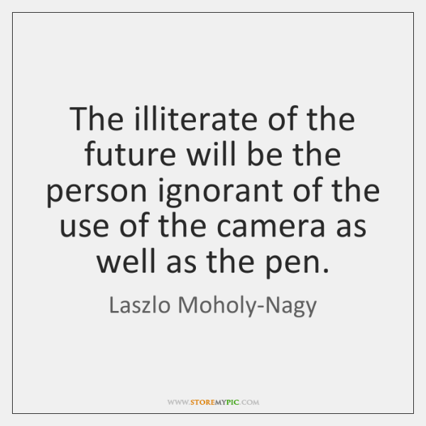 The illiterate of the future will be the person ignorant of the ...