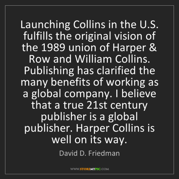 David D. Friedman: Launching Collins in the U.S. fulfills the original vision...