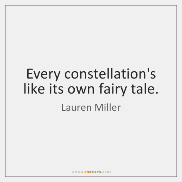 Every constellation's like its own fairy tale.