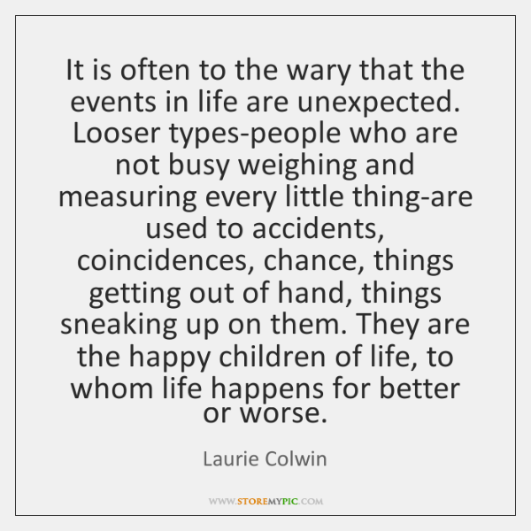 It is often to the wary that the events in life are ...