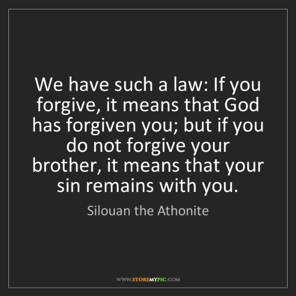 Silouan the Athonite: We have such a law: If you forgive, it means that God...