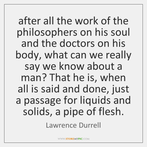 after all the work of the philosophers on his soul and the ...
