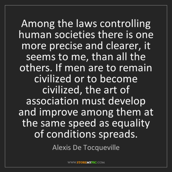 Alexis De Tocqueville: Among the laws controlling human societies there is one...