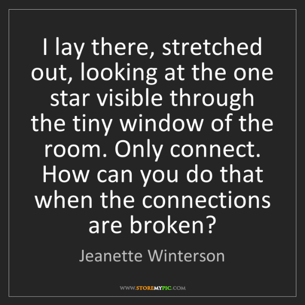 Jeanette Winterson: I lay there, stretched out, looking at the one star visible...