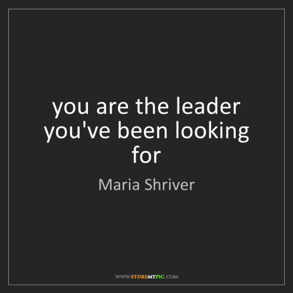 Maria Shriver: you are the leader you've been looking for