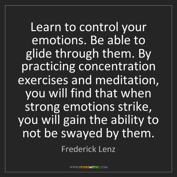 Frederick Lenz: Learn to control your emotions. Be able to glide through...