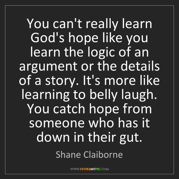 Shane Claiborne: You can't really learn God's hope like you learn the...