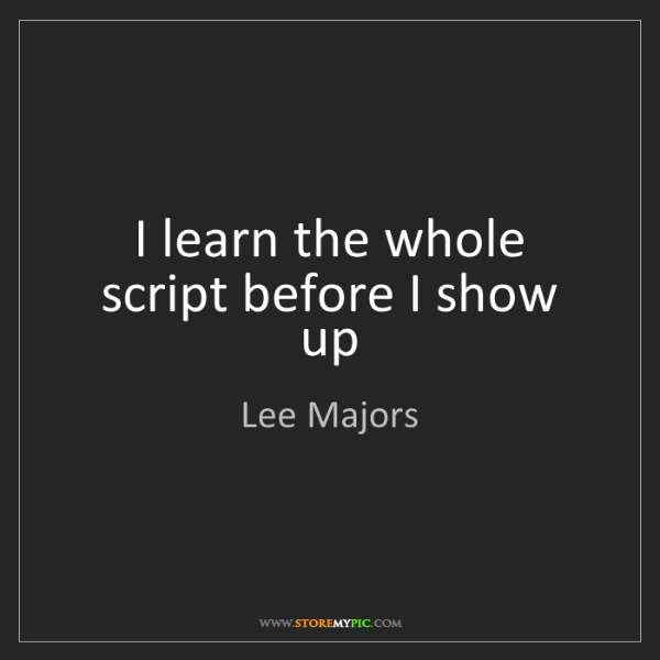 Lee Majors: I learn the whole script before I show up