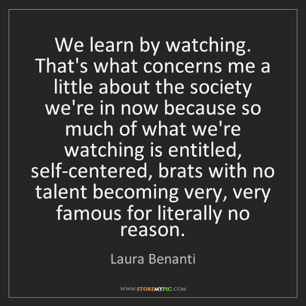 Laura Benanti: We learn by watching. That's what concerns me a little...