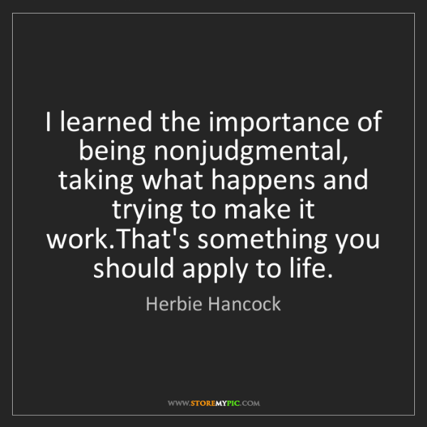 Herbie Hancock: I learned the importance of being nonjudgmental, taking...