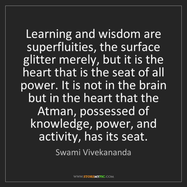 Swami Vivekananda: Learning and wisdom are superfluities, the surface glitter...