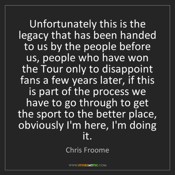 Chris Froome: Unfortunately this is the legacy that has been handed...