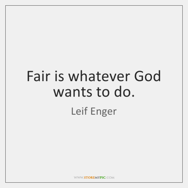Fair is whatever God wants to do.
