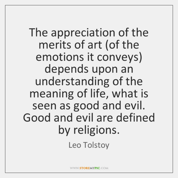 The appreciation of the merits of art (of the emotions it conveys) ...