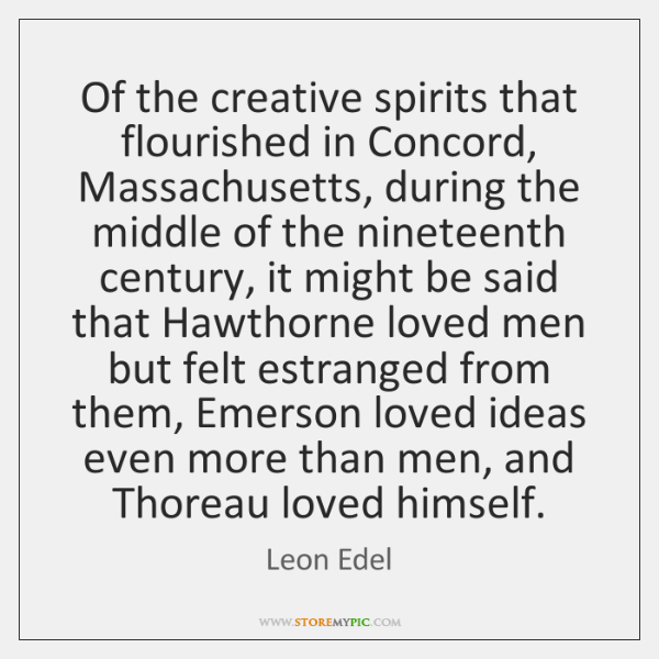 Of the creative spirits that flourished in Concord, Massachusetts, during the middle ...
