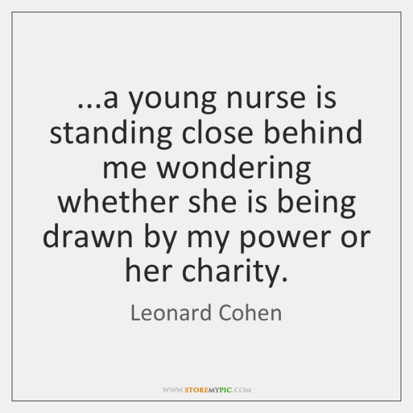 ...a young nurse is standing close behind me wondering whether she is ...