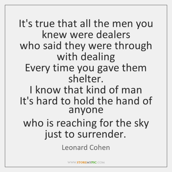 It's true that all the men you knew were dealers   who said ...
