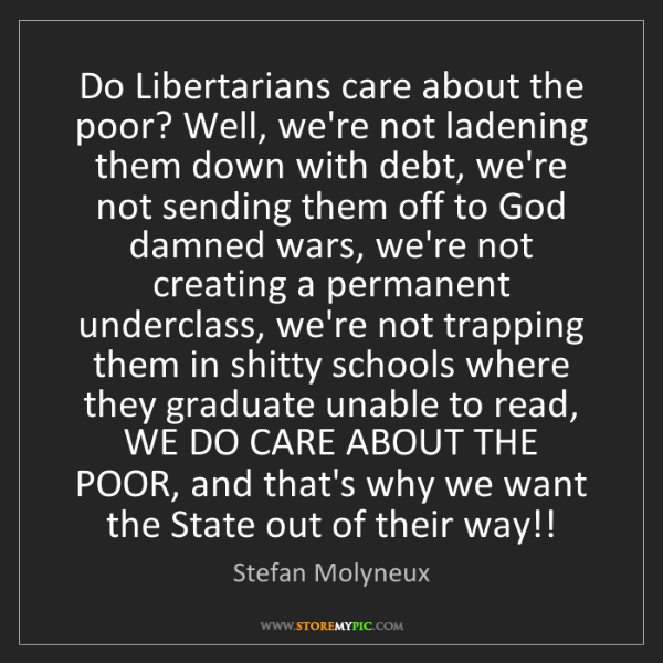 Stefan Molyneux: Do Libertarians care about the poor? Well, we're not...