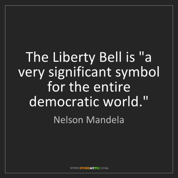 """Nelson Mandela: The Liberty Bell is """"a very significant symbol for the..."""