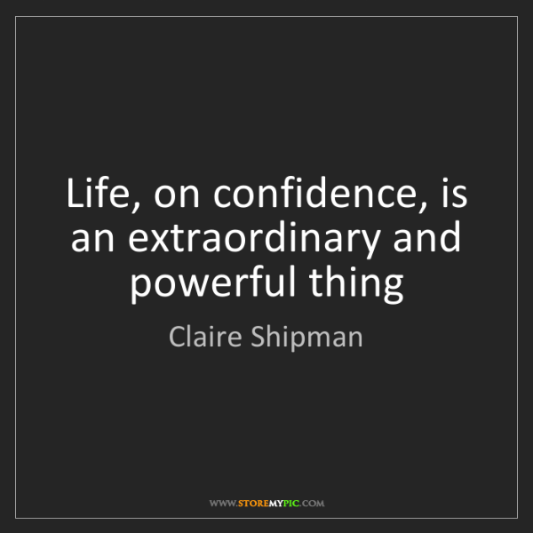 Claire Shipman: Life, on confidence, is an extraordinary and powerful...
