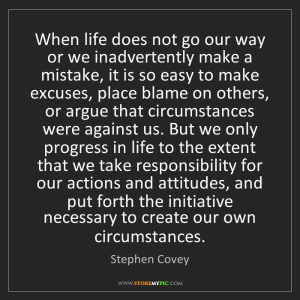 Stephen Covey: When life does not go our way or we inadvertently make...