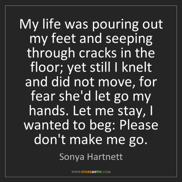 Sonya Hartnett: My life was pouring out my feet and seeping through cracks...