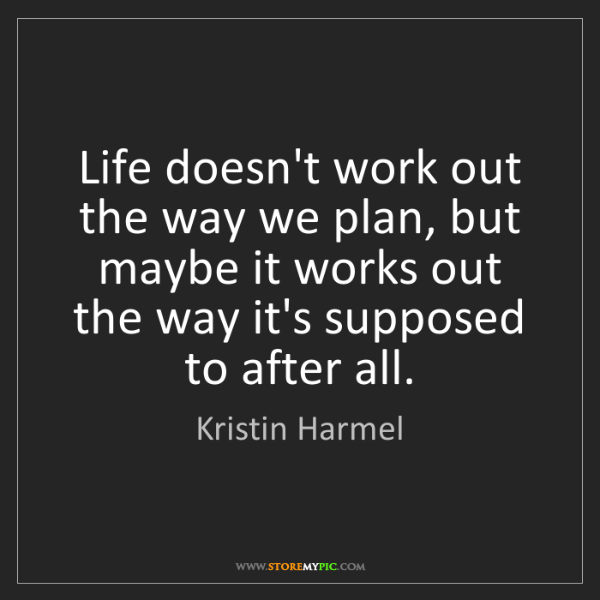 Kristin Harmel: Life doesn't work out the way we plan, but maybe it works...