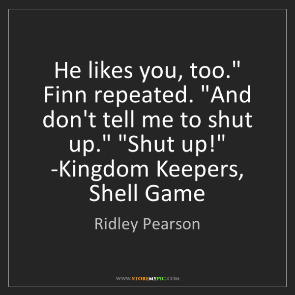 Ridley Pearson: 'He likes you, too.' Finn repeated. 'And don't tell me...