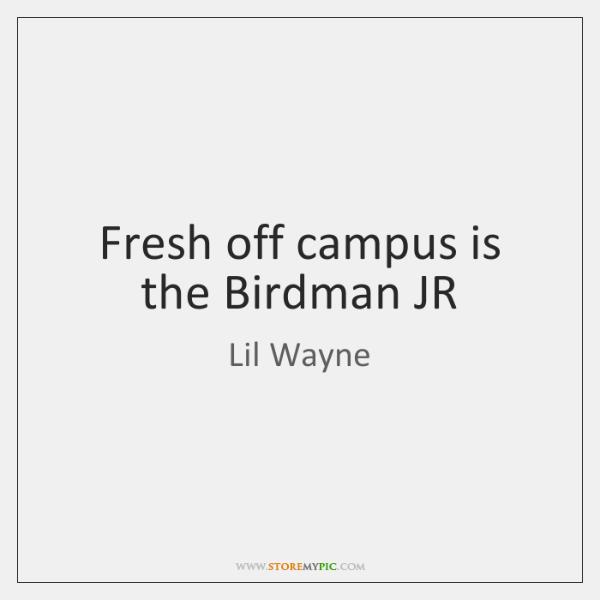 Fresh off campus is the Birdman JR