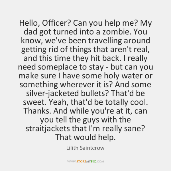 Hello, Officer? Can you help me? My dad got turned into a ...